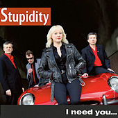 I Need You... Like a Hole in My Head by Stupidity