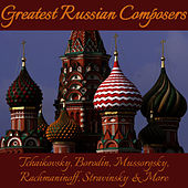 Greatest Russian Composers: Tchaikovsky, Borodin, Mussorgsky, Rachmaninoff, Stravinsky & More by Various Artists