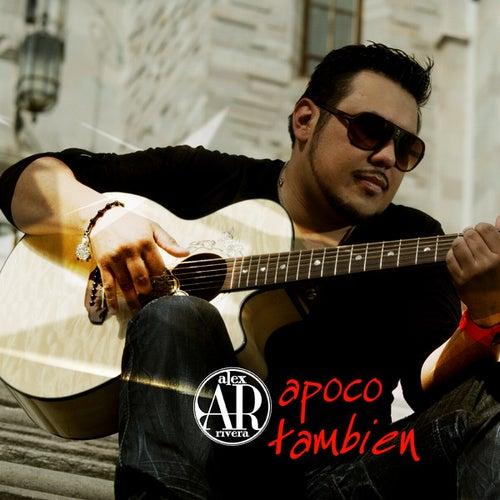 Apoco Tambien by Alex Rivera