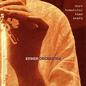More Beautiful Than Death by Either/Orchestra