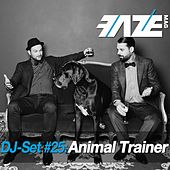 Faze DJ Set #25: Animal Trainer by Various Artists