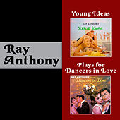Young Ideas + Ray Anthony Plays for Dancers in Love (Bonus Track Version) by Ray Anthony