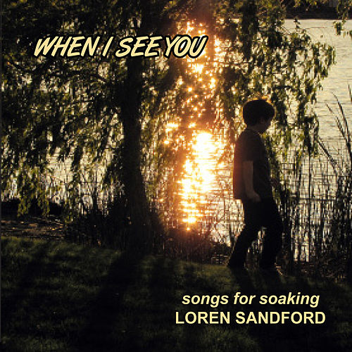 When I See You by Loren Sandford
