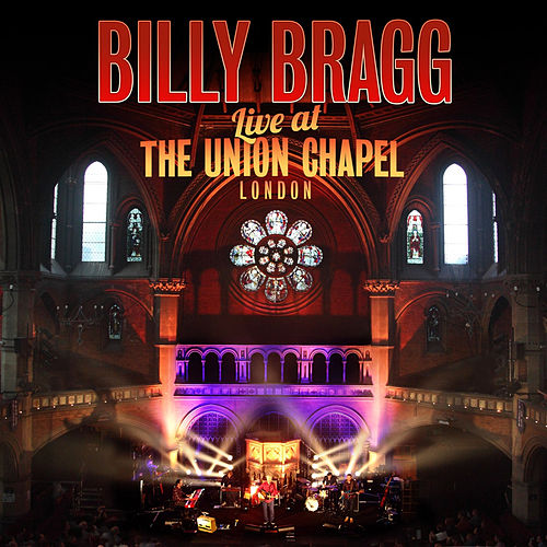 Live at the Union Chapel London by Billy Bragg