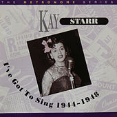 I've Got to Sing 1944-48 by Kay Starr
