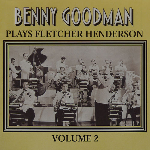 Benny Goodman Plays Fletcher Henderson Vol 2 by Benny Goodman
