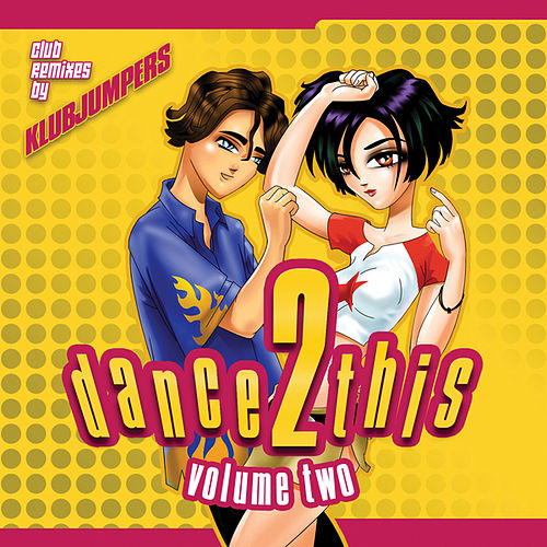 Dance 2 This Volume Two by Klubjumpers