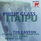 Glass: Itaipu; The Canyon von Atlanta Symphony Orchestra & Chorus; Robert Shaw