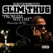 Problem Wit Dat by Slim Thug