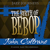 Jazz Journeys Presents the Birth of Bebop - John Coltrane by Various Artists