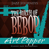 Jazz Journeys Presents the Birth of Bebop - Art Pepper by Various Artists