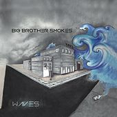 Waves by Big Brother Smokes