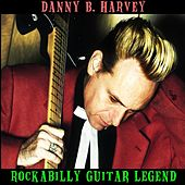 Danny B. Harvey: Rockabilly Guitar Legend by Various Artists