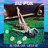 In Your Car/ Catch Up by Big Deal
