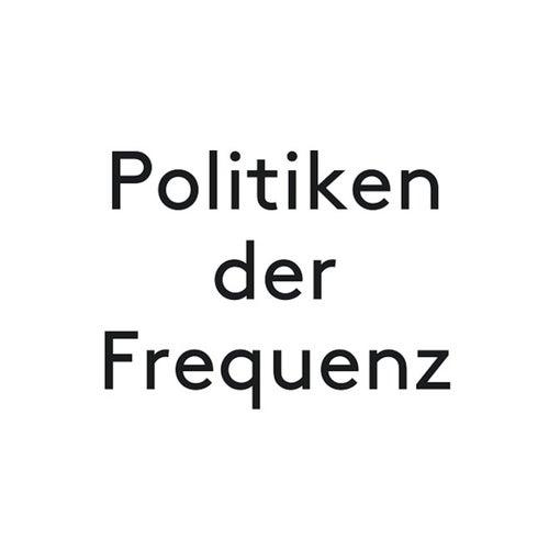 Politiken der Frequenz by Marcus Schmickler