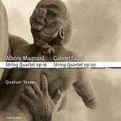 Magnard, Fauré: String Quartets by Quatuor Ysaÿe