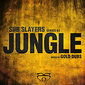 Sub Slayers: Series 02 - Jungle (Mixed by Gold Dubs) by Various Artists