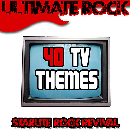 Ultimate Rock: 40 TV Themes by Starlite Rock Revival
