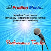 Melodies from Heaven (Originally Performed by Kirk Franklin) [Instrumental Performance Tracks] by Fruition Music Inc.