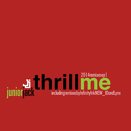 Thrill Me 2014 Remixes EP1 by Junior Jack