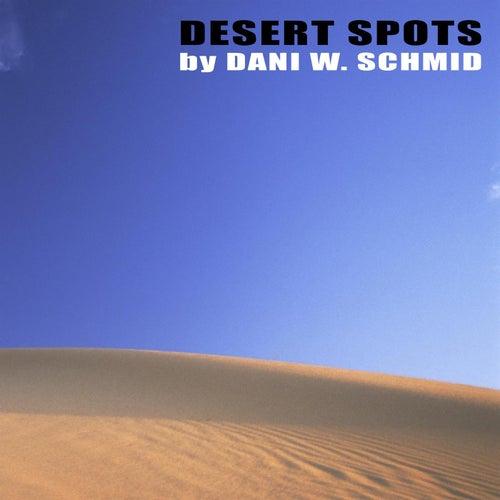 Desert Spots by Dani W. Schmid