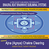 Ajna  (Agnya) Chakra Clearing - Subliminal and Ambient Music Therapy by Binaural Beat Brainwave Subliminal Systems