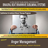 Anger Management - Subliminal and Ambient Music Therapy by Binaural Beat Brainwave Subliminal Systems
