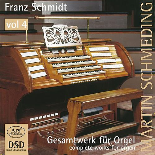 Schmidt: Works for Organ, Vol. 4 by Martin Schmeding
