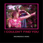 I Couldn't Find You by Razardous Hoad