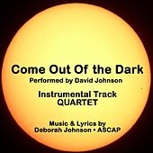 Come Out of the Dark-Quartet (Instrumental Track) by David Johnson