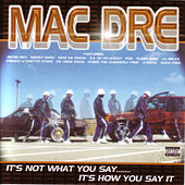 It's Not What You Say...It's How You Say It by Mac Dre