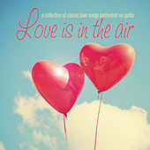Love Is in the Air: A Collection of Classic Love Songs Performed on Guitar by Various Artists