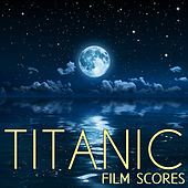 Titanic Film Scores: My Heart Will Go on, Star Wars, Lord of the Rings, Harry Potter, The Sound of Music, Beauty & The Beast & More of the World's Best Movie Theme Songs by Various Artists