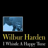 I Whistle a Happy Tune by Wilbur Harden
