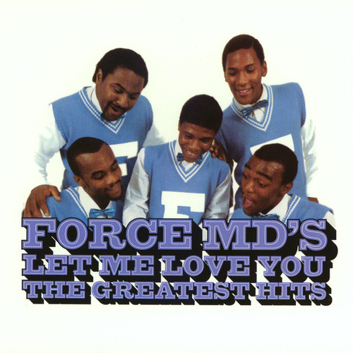 Let Me Love You: The Greatest Hits by Force M.D.'s