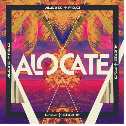 Alócate (Tropical Version) by Alexis Y Fido