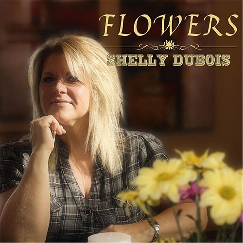 Flowers by Shelly Dubois