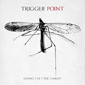 Giving Up The Ghost by Trigger Point