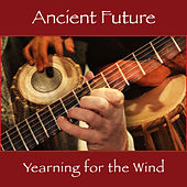 Yearning for the Wind by Ancient Future
