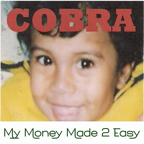 My Money Made 2 Easy by Cobra