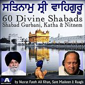 Satnam Shri Wahe Guru 60 Divine Shabads Shabad Gurbani Katha Nitnem from Nusrat Fateh Ali Khan, Giani Sant Singh Maskeen & Raagis by Various Artists