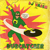 Dubcatcher by DJ Vadim