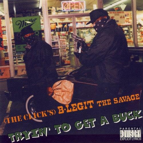 Tryin' To Get A Buck by B-Legit