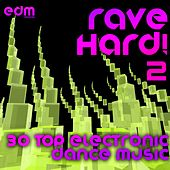 Rave Hard!, Vol. 2 (30 Top Electronic Dance Music Ragers, Psytrance, NRG, Hard House) by Various Artists