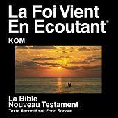 Kom Du Nouveau Testament (Dramatisé) - Kom Bible by The Bible