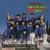 Que Me Entierren Con la Banda by Banda Zorro