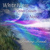 White Noise and Other Colours of Noise by Soothing Sounds