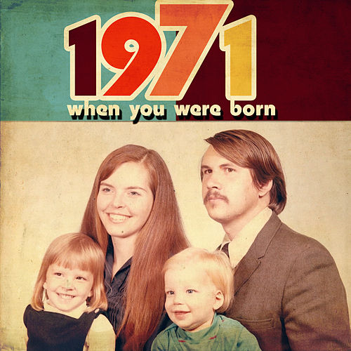 When You Were Born 1971 by Various Artists
