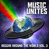Music Unites - Reggae Around the World, Vol. 3 by Various Artists
