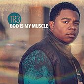 God Is My Muscle by Tr3